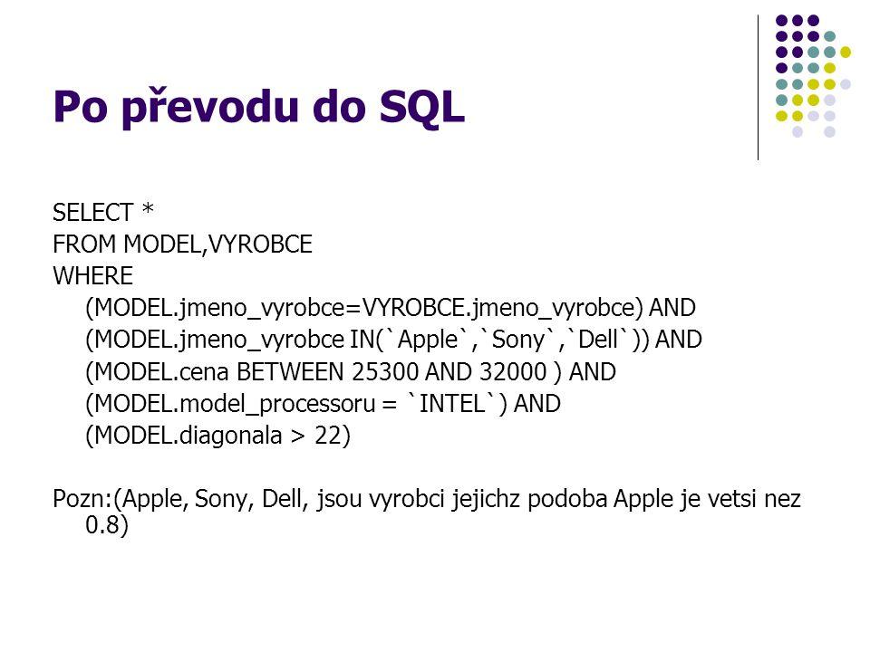 Po převodu do SQL SELECT * FROM MODEL,VYROBCE WHERE