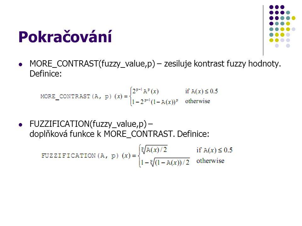 Pokračování MORE_CONTRAST(fuzzy_value,p) – zesiluje kontrast fuzzy hodnoty. Definice: