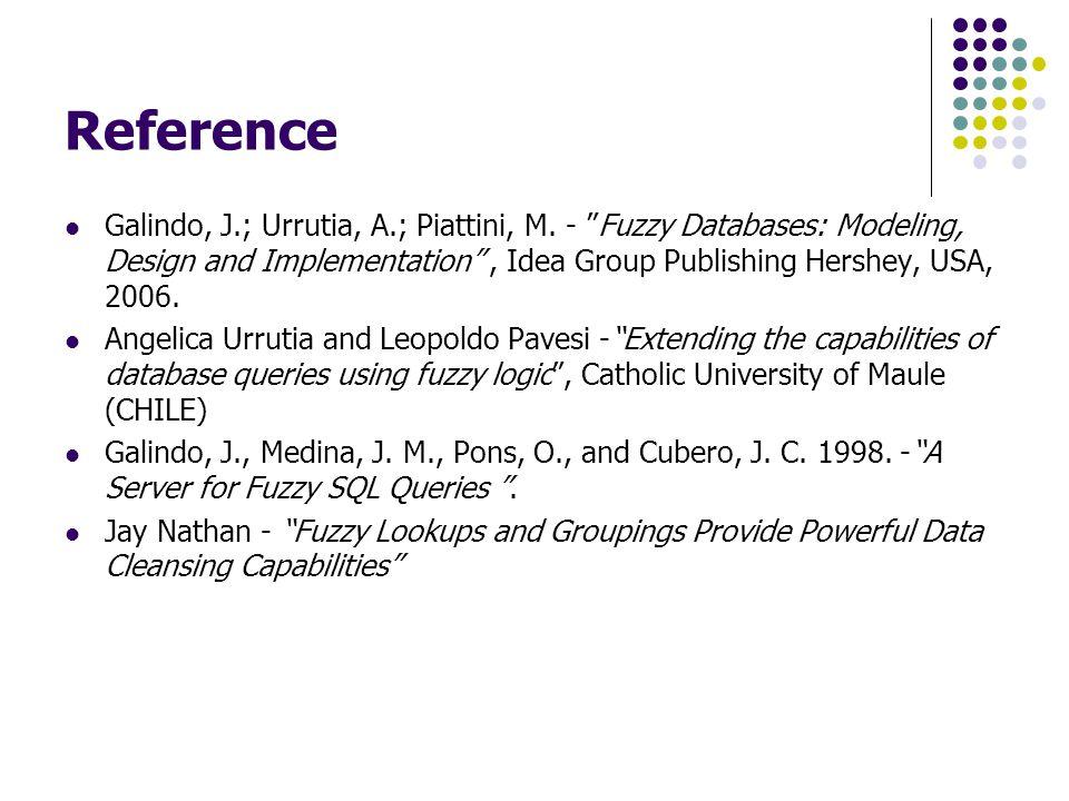 Reference Galindo, J.; Urrutia, A.; Piattini, M. - Fuzzy Databases: Modeling, Design and Implementation , Idea Group Publishing Hershey, USA, 2006.