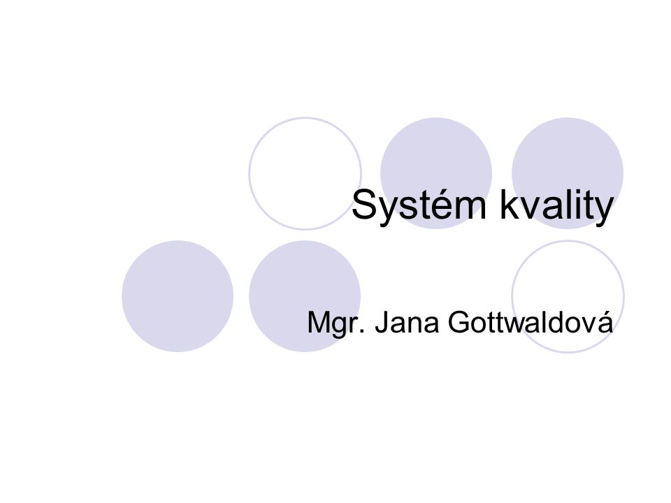 Systém kvality Mgr. Jana Gottwaldová