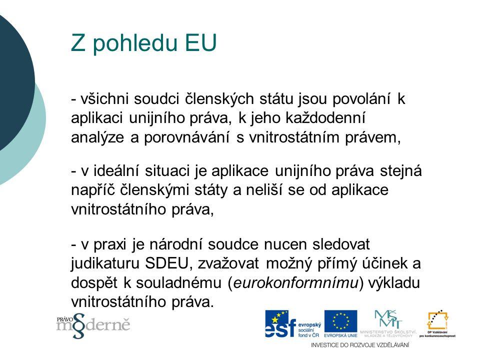 Z pohledu EU - všichni soudci členských státu jsou povolání k aplikaci unijního práva, k jeho každodenní.