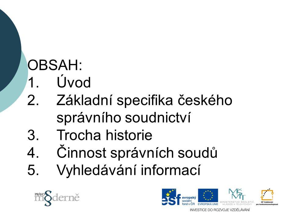 OBSAH: 1. Úvod. 2. Základní specifika českého správního soudnictví. 3. Trocha historie. 4. Činnost správních soudů.