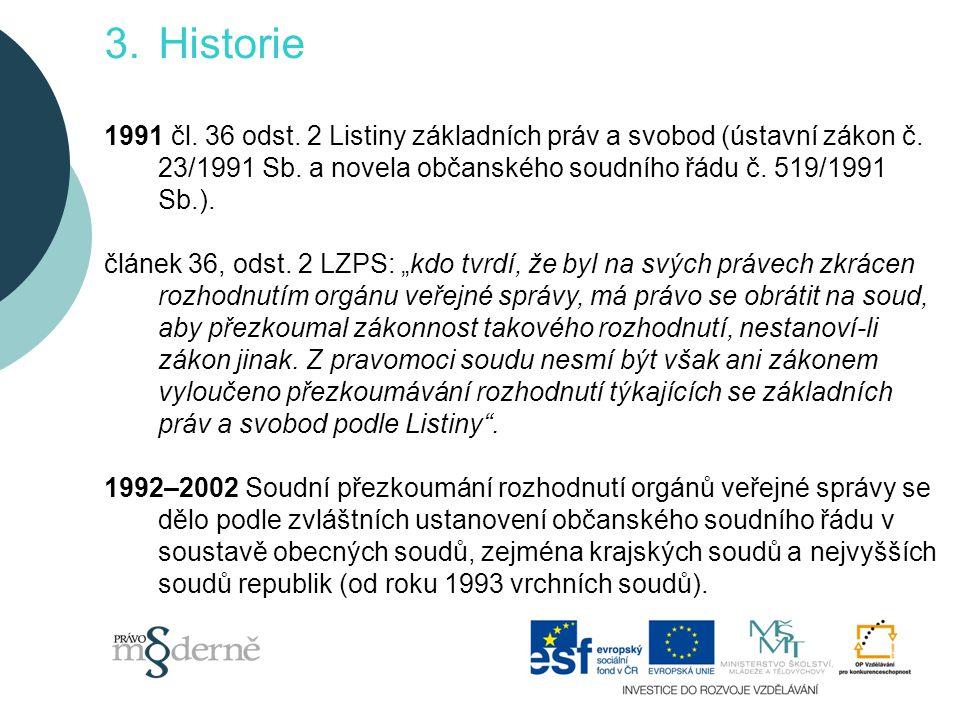 Historie 1991 čl. 36 odst. 2 Listiny základních práv a svobod (ústavní zákon č. 23/1991 Sb. a novela občanského soudního řádu č. 519/1991 Sb.).
