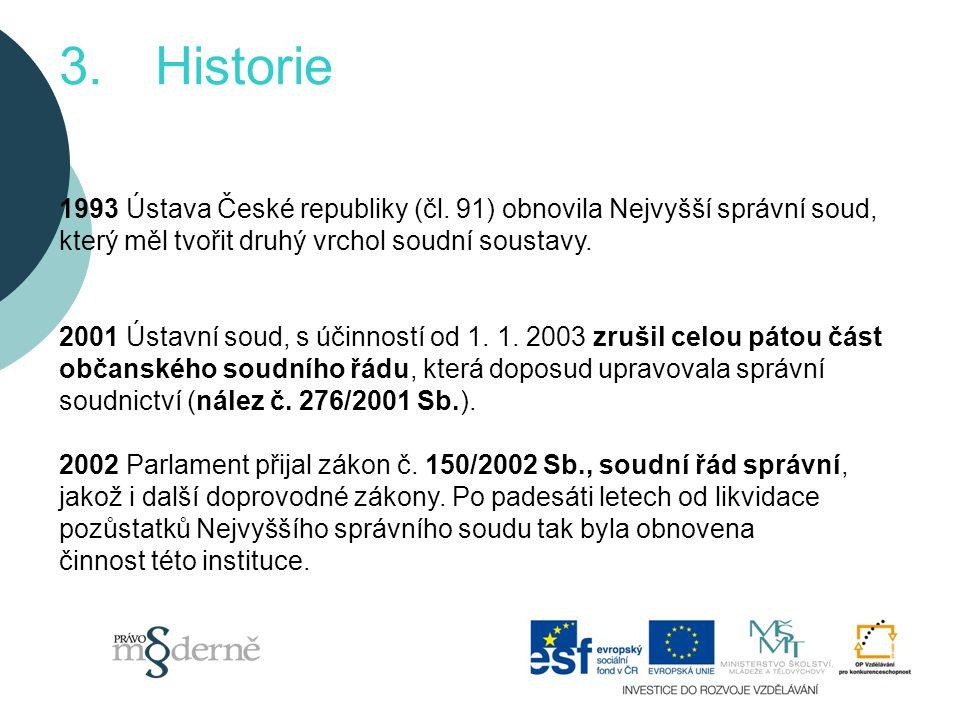 3. Historie 1993 Ústava České republiky (čl. 91) obnovila Nejvyšší správní soud, který měl tvořit druhý vrchol soudní soustavy.