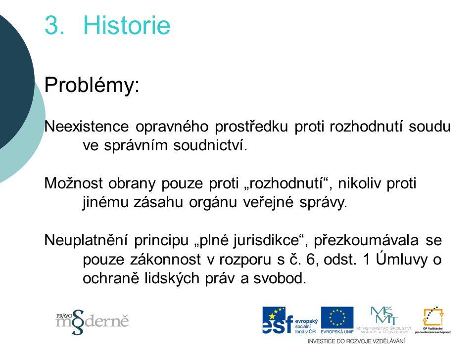 Historie Problémy: Neexistence opravného prostředku proti rozhodnutí soudu ve správním soudnictví.