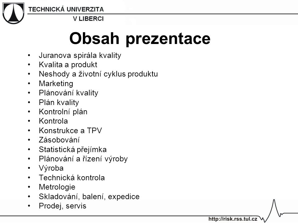 Obsah prezentace Juranova spirála kvality Kvalita a produkt
