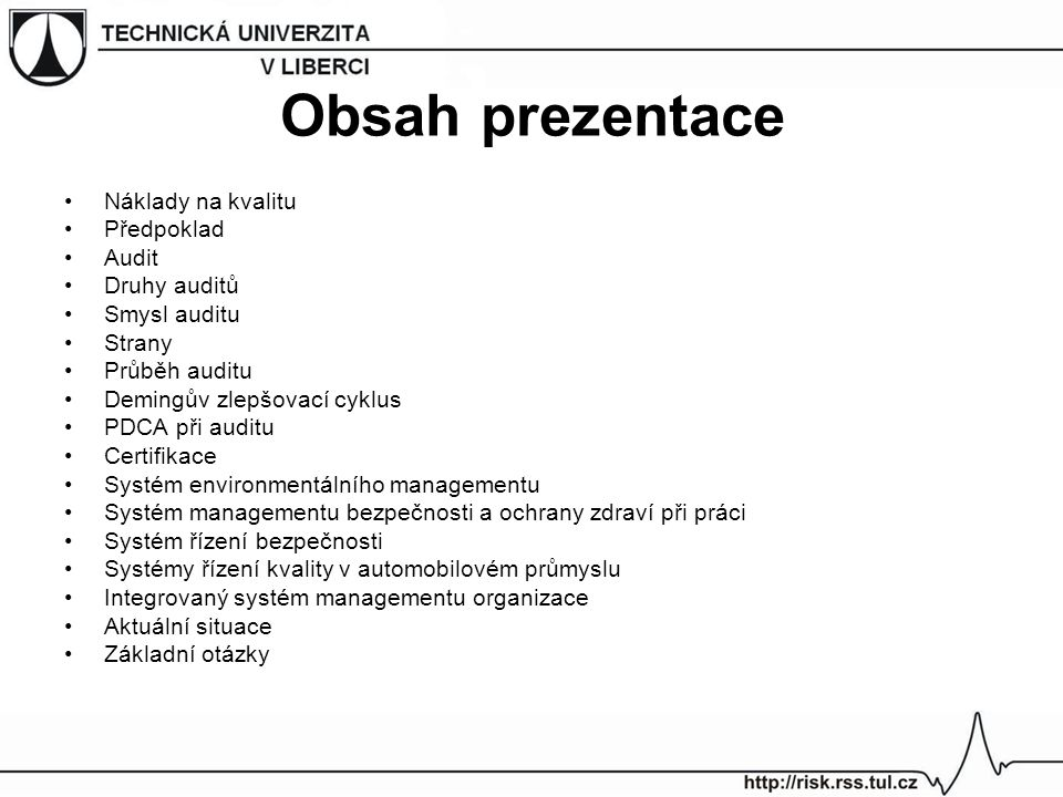 Obsah prezentace Náklady na kvalitu Předpoklad Audit Druhy auditů