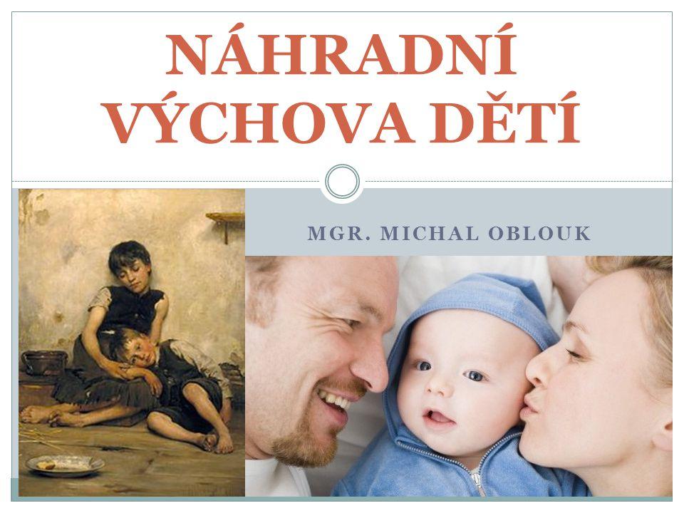 NÁHRADNÍ VÝCHOVA DĚTÍ Mgr. Michal Oblouk
