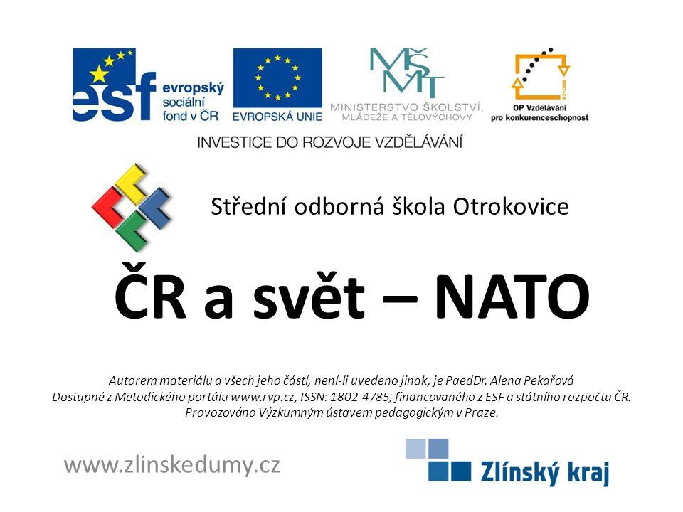 ČR a svět – NATO Střední odborná škola Otrokovice www.zlinskedumy.cz