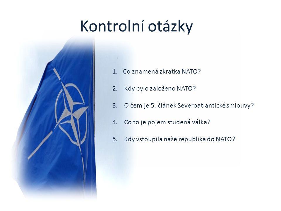 Kontrolní otázky Co znamená zkratka NATO 2. Kdy bylo založeno NATO