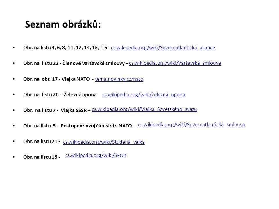 Seznam obrázků: Obr. na listu 4, 6, 8, 11, 12, 14, 15, 16 - cs.wikipedia.org/wiki/Severoatlantická_aliance.