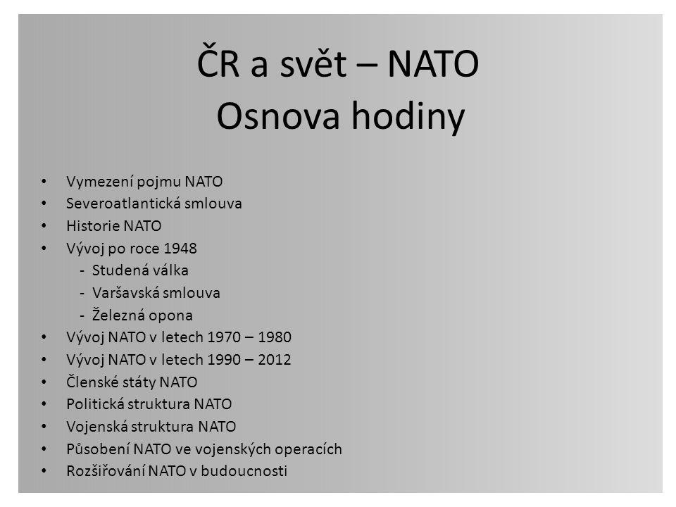 ČR a svět – NATO Osnova hodiny Vymezení pojmu NATO