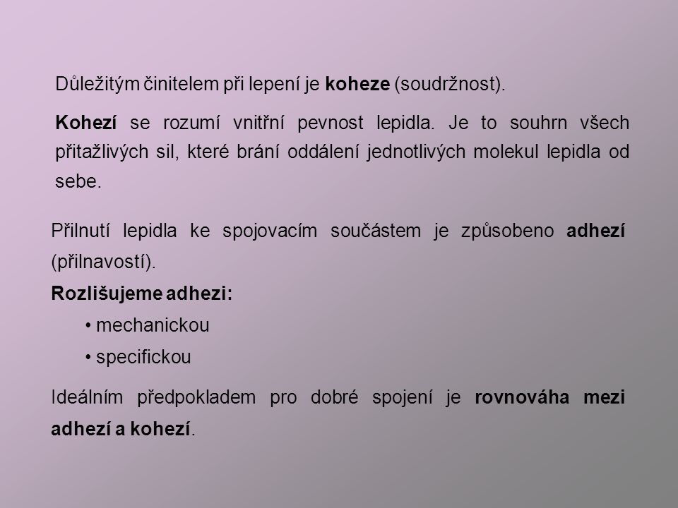 Důležitým činitelem při lepení je koheze (soudržnost).