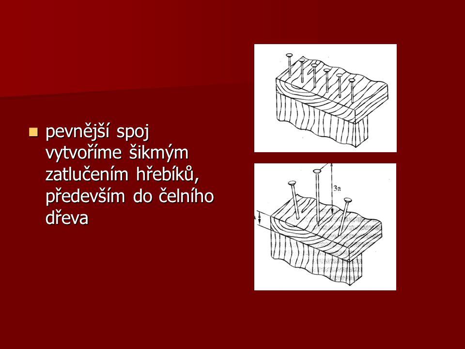 pevnější spoj vytvoříme šikmým zatlučením hřebíků, především do čelního dřeva