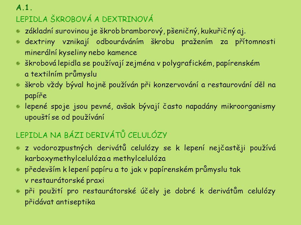 A.1. LEPIDLA ŠKROBOVÁ A DEXTRINOVÁ. základní surovinou je škrob bramborový, pšeničný, kukuřičný aj.