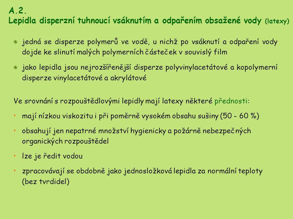 A.2. Lepidla disperzní tuhnoucí vsáknutím a odpařením obsažené vody (latexy)