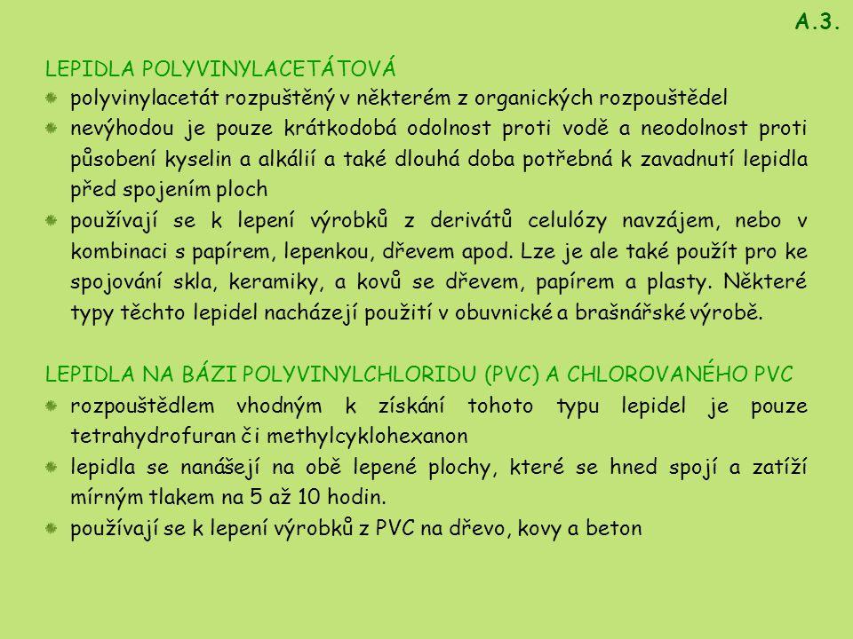 A.3. LEPIDLA POLYVINYLACETÁTOVÁ. polyvinylacetát rozpuštěný v některém z organických rozpouštědel.