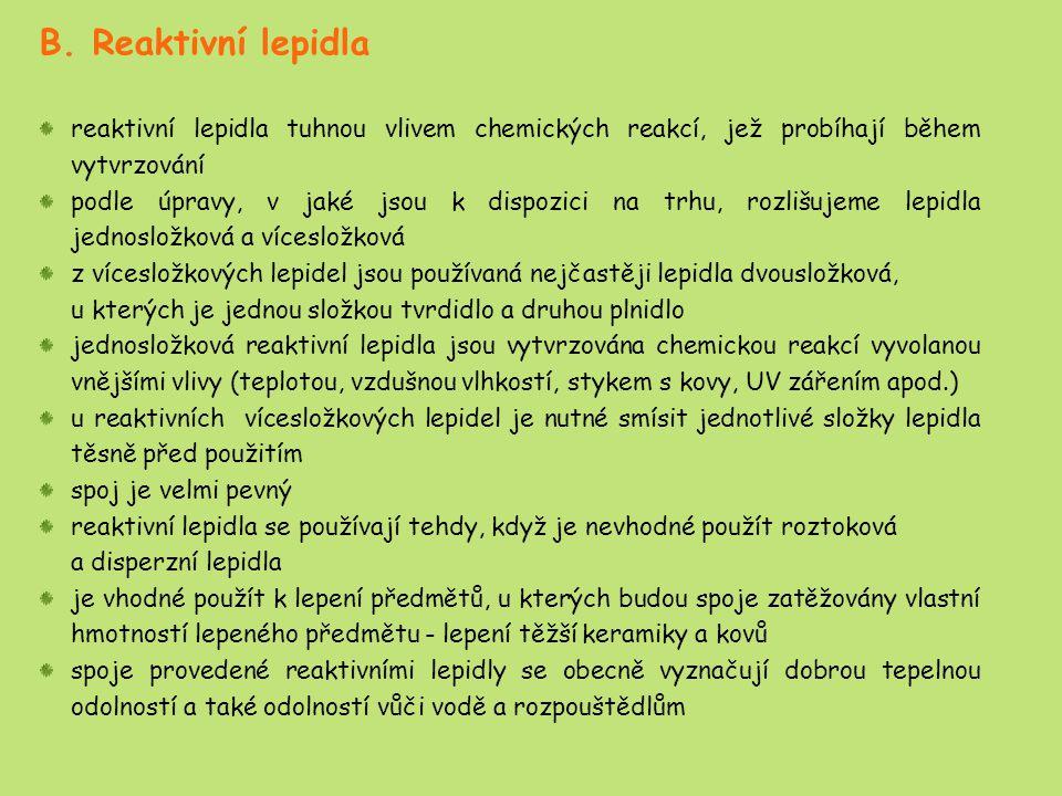 B. Reaktivní lepidla reaktivní lepidla tuhnou vlivem chemických reakcí, jež probíhají během vytvrzování.