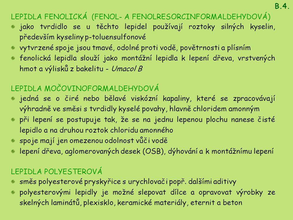 B.4. LEPIDLA FENOLICKÁ (FENOL- A FENOLRESORCINFORMALDEHYDOVÁ)
