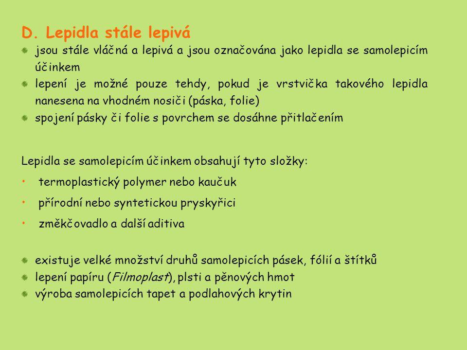 D. Lepidla stále lepivá jsou stále vláčná a lepivá a jsou označována jako lepidla se samolepicím účinkem.