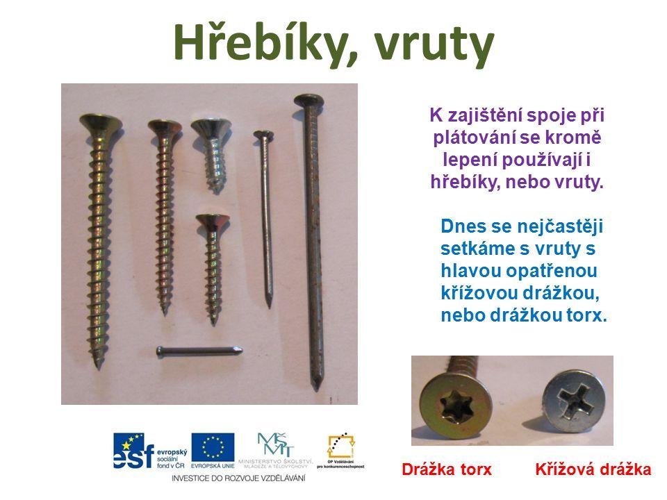Hřebíky, vruty K zajištění spoje při plátování se kromě lepení používají i hřebíky, nebo vruty.