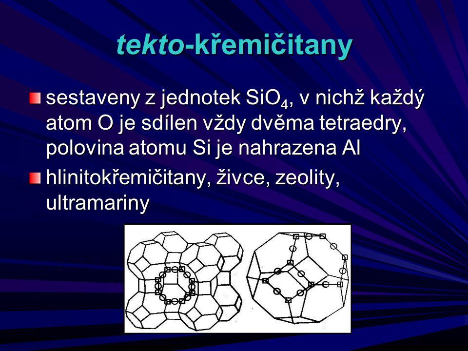tekto-křemičitany sestaveny z jednotek SiO4, v nichž každý atom O je sdílen vždy dvěma tetraedry, polovina atomu Si je nahrazena Al.