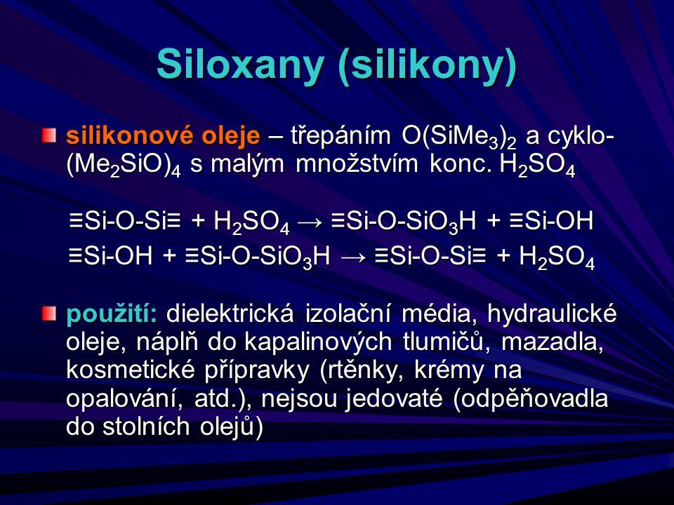 Siloxany (silikony) silikonové oleje – třepáním O(SiMe3)2 a cyklo-(Me2SiO)4 s malým množstvím konc. H2SO4.