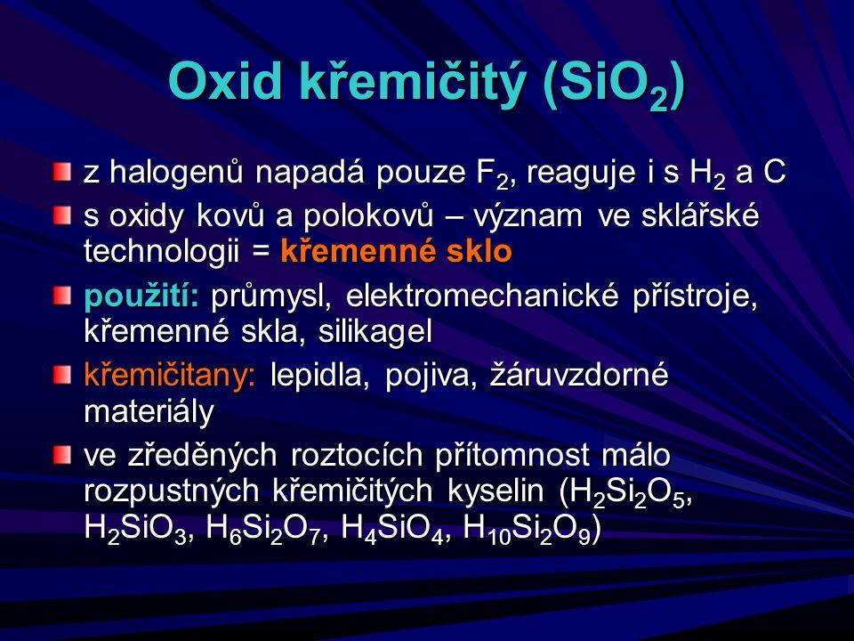 Oxid křemičitý (SiO2) z halogenů napadá pouze F2, reaguje i s H2 a C