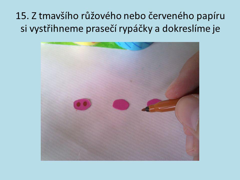15. Z tmavšího růžového nebo červeného papíru si vystřihneme prasečí rypáčky a dokreslíme je