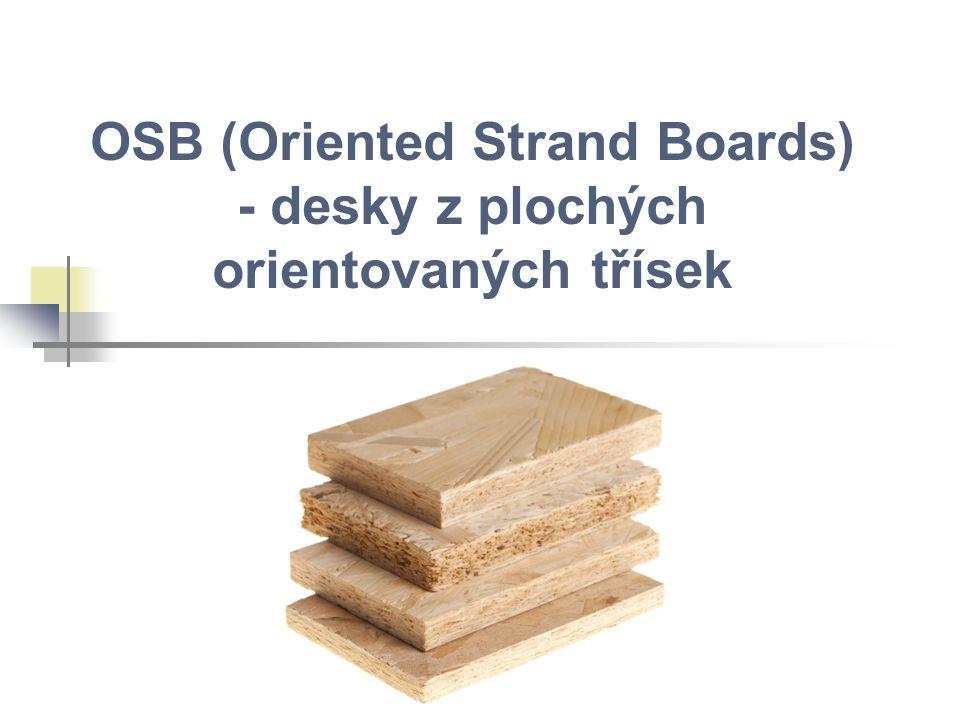 OSB (Oriented Strand Boards) - desky z plochých orientovaných třísek