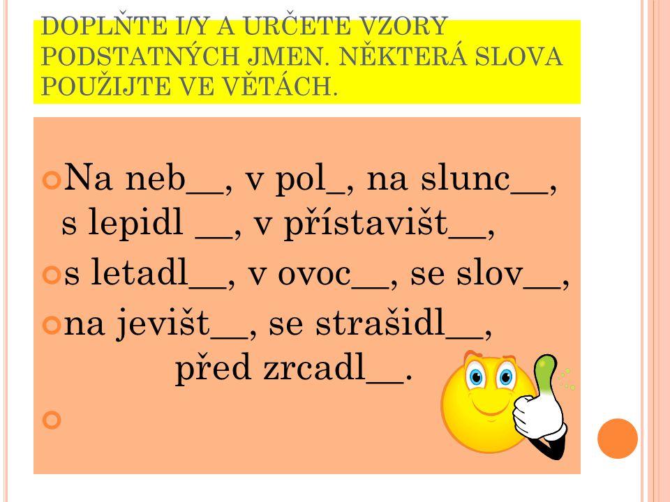 Na neb__, v pol_, na slunc__, s lepidl __, v přístavišt__,