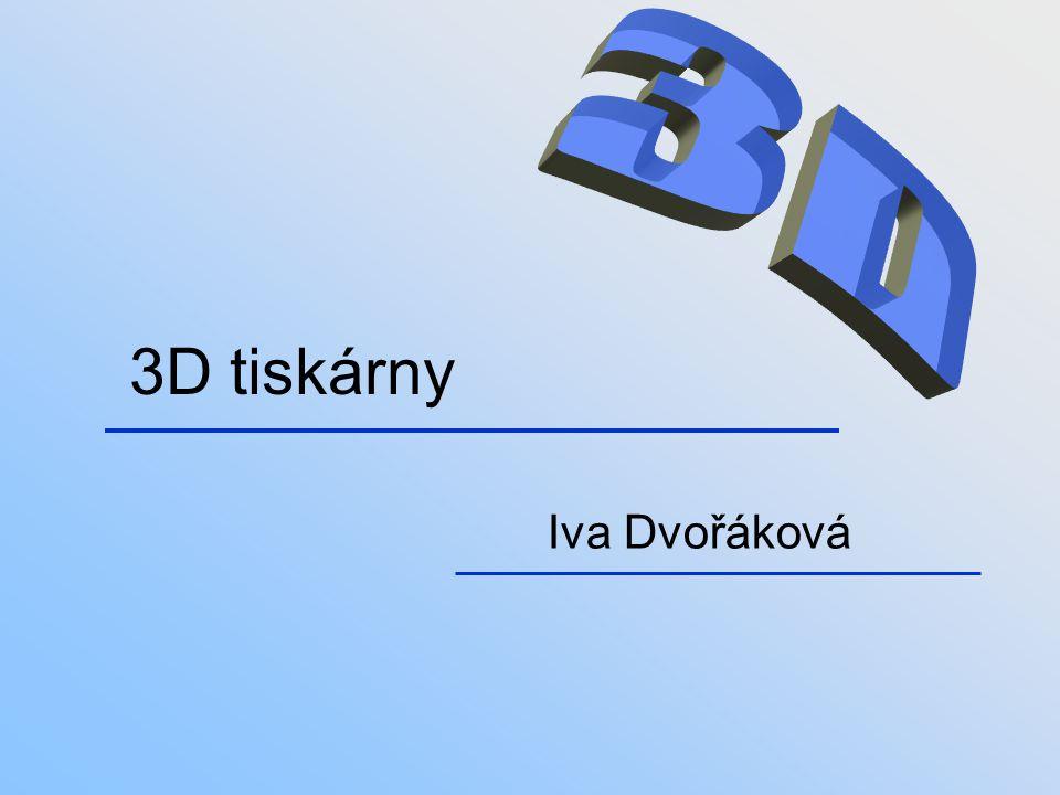 3D 3D tiskárny Iva Dvořáková