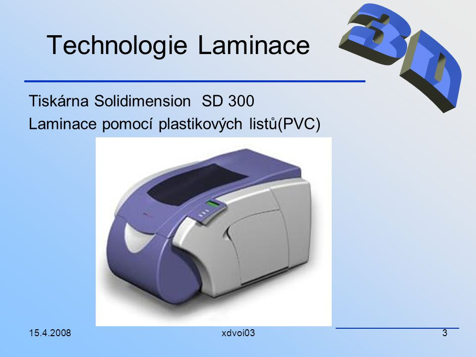 Technologie Laminace 3D Tiskárna Solidimension SD 300