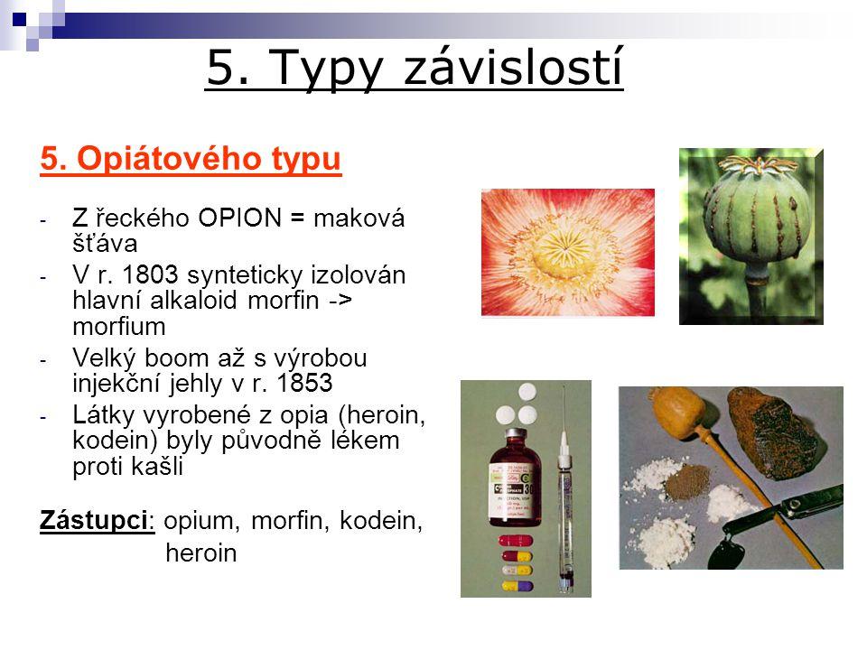 5. Typy závislostí 5. Opiátového typu Z řeckého OPION = maková šťáva