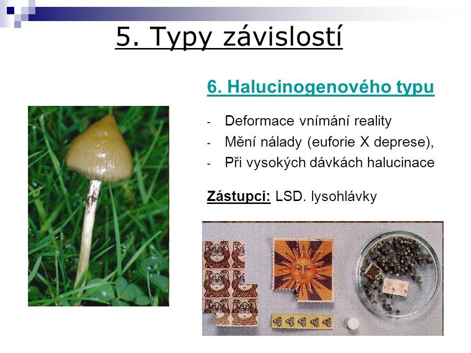 5. Typy závislostí 6. Halucinogenového typu Deformace vnímání reality
