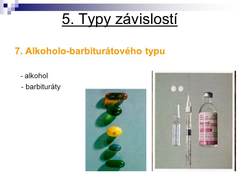 5. Typy závislostí 7. Alkoholo-barbiturátového typu - barbituráty