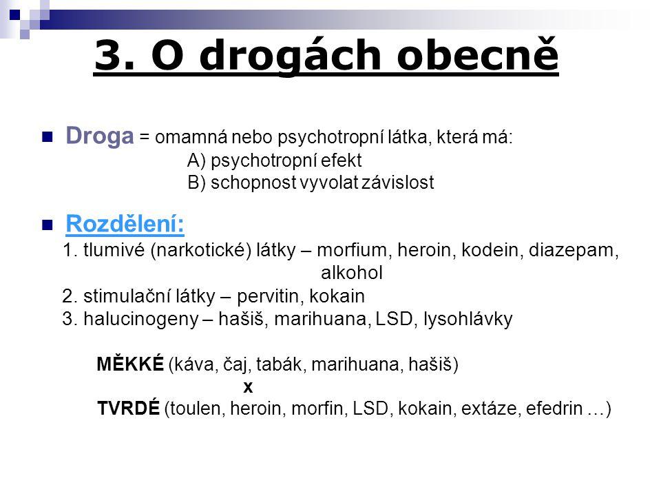 3. O drogách obecně Droga = omamná nebo psychotropní látka, která má:
