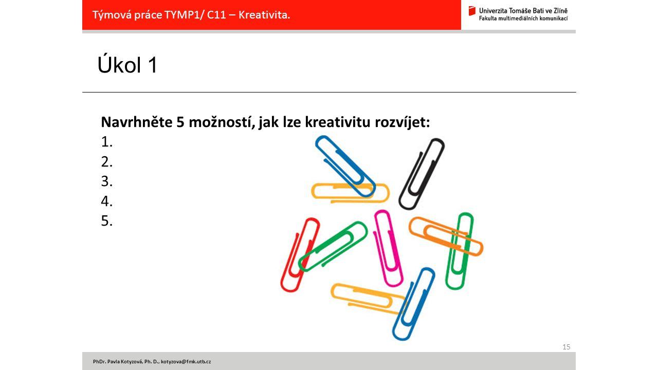 Úkol 1 Navrhněte 5 možností, jak lze kreativitu rozvíjet: 1. 2. 3. 4.