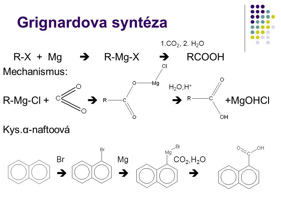 Grignardova syntéza 1.CO2, 2. H2O R-X + Mg  R-Mg-X  RCOOH