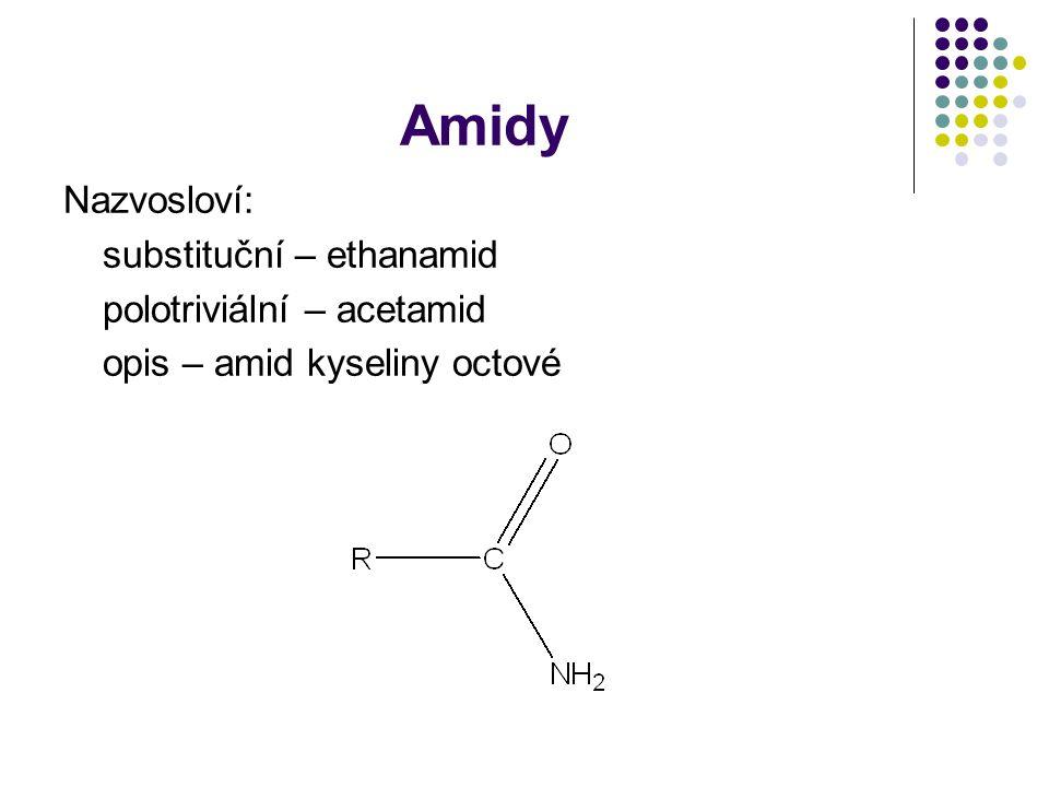 Amidy Nazvosloví: substituční – ethanamid polotriviální – acetamid