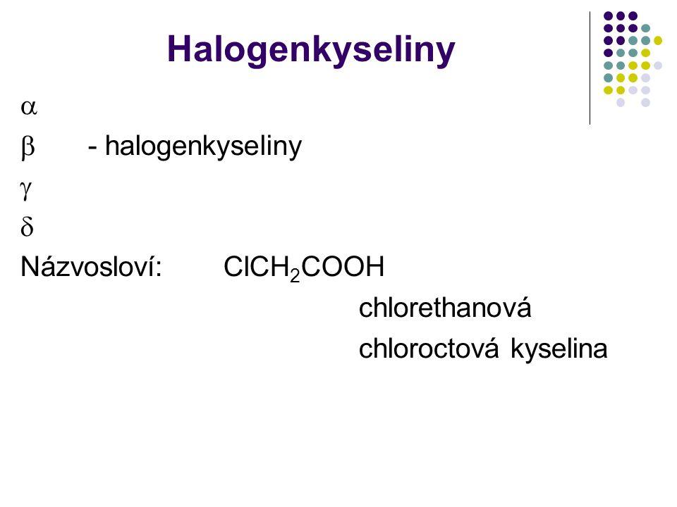 Halogenkyseliny   - halogenkyseliny   Názvosloví: ClCH2COOH