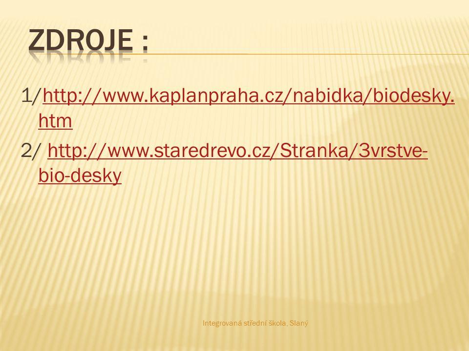 Zdroje : 1/http://www.kaplanpraha.cz/nabidka/biodesky.htm 2/ http://www.staredrevo.cz/Stranka/3vrstve-bio-desky