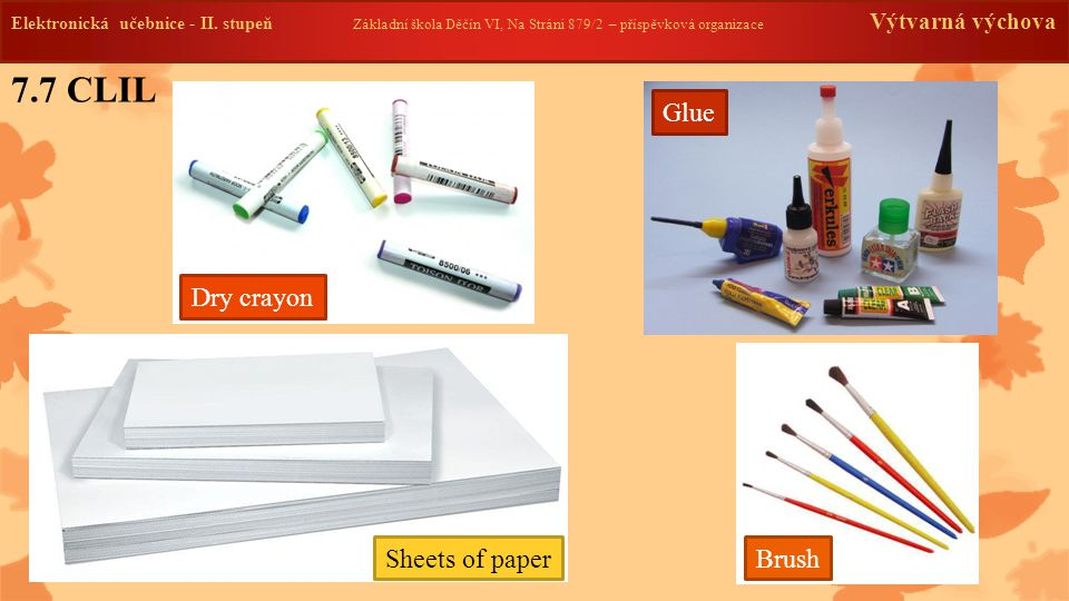7.7 CLIL Glue Dry crayon Sheets of paper Brush