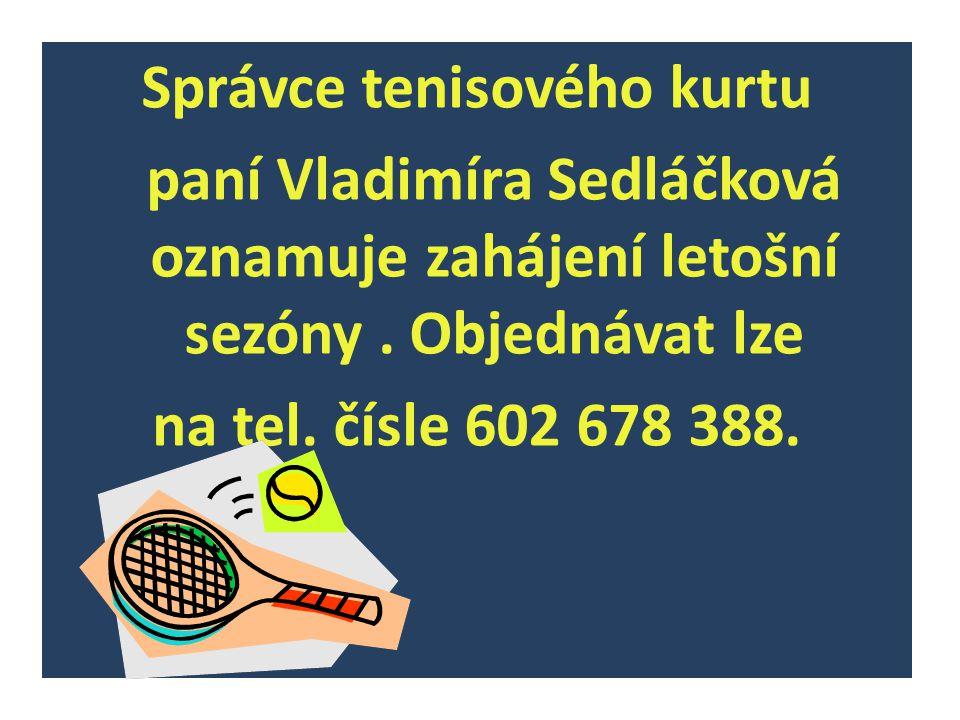 Správce tenisového kurtu paní Vladimíra Sedláčková oznamuje zahájení letošní sezóny .
