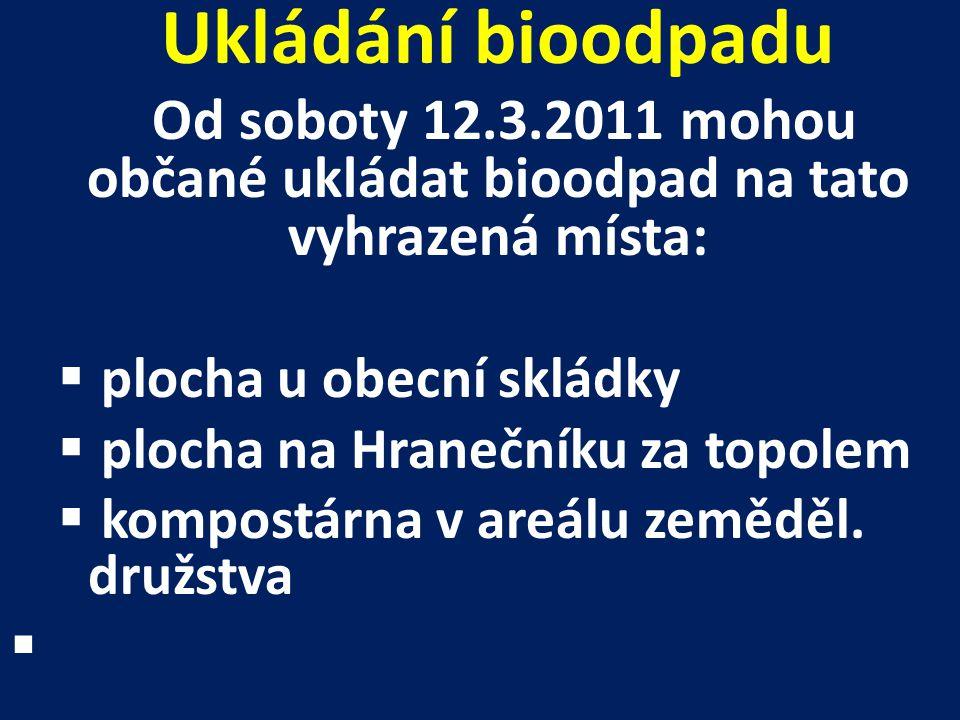 Ukládání bioodpadu Od soboty 12.3.2011 mohou občané ukládat bioodpad na tato vyhrazená místa: plocha u obecní skládky.
