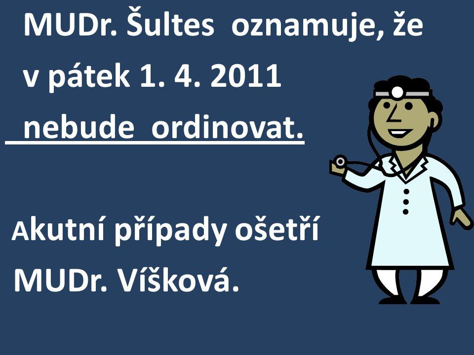 MUDr. Šultes oznamuje, že v pátek 1. 4. 2011 nebude ordinovat.