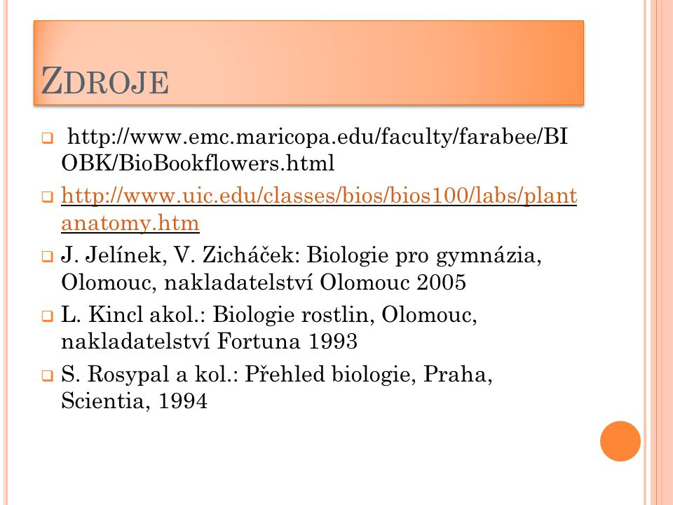 Zdroje http://www.emc.maricopa.edu/faculty/farabee/BI OBK/BioBookflowers.html. http://www.uic.edu/classes/bios/bios100/labs/plant anatomy.htm.