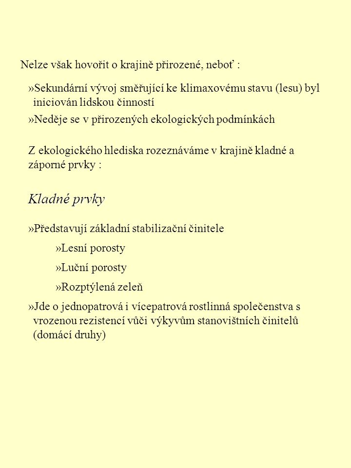 Kladné prvky Nelze však hovořit o krajině přirozené, neboť :