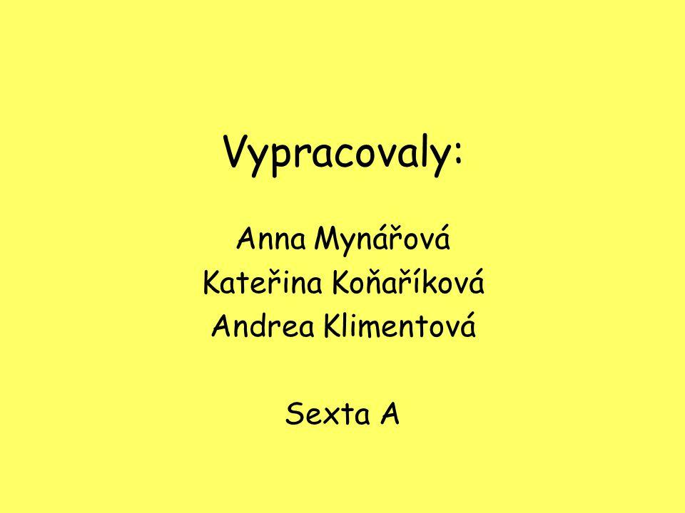 Vypracovaly: Anna Mynářová Kateřina Koňaříková Andrea Klimentová