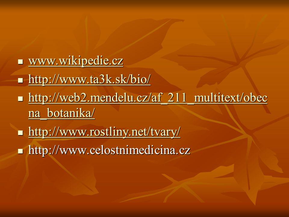 www.wikipedie.cz http://www.ta3k.sk/bio/ http://web2.mendelu.cz/af_211_multitext/obecna_botanika/ http://www.rostliny.net/tvary/